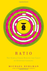 Michael Ruhlman: Ratio: The Simple Codes Behind the Craft of Everyday Cooking