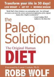 Robb Wolf: The Paleo Solution: The Original Human Diet