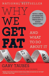 Gary Taubes: Why We Get Fat: And What to Do About It