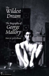 Peter Gillman: The Wildest Dream: The Biography of George Mallory