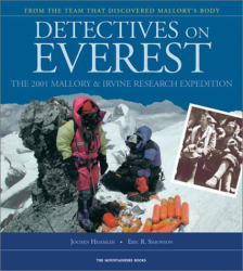 Jochen Hemmleb, Eric Simonson, Jake Norton, et. al.: Detectives on Everest: The 2001 Mallory and Irvine Research Expedition