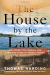 Thomas Harding: The House by the Lake: One House, Five Families, and a Hundred Years of German History