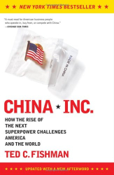 Ted C. Fishman: China, Inc.: How the Rise of the Next Superpower Challenges America and the World