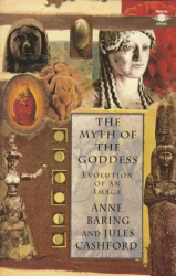 Jules Cashford: The Myth of the Goddess: Evolution of an Image (Arkana)