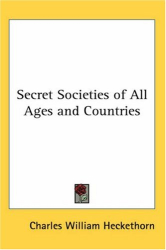 Charles W. Heckethorn: Secret Societies of All Ages and Countries