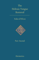 Fabre d'Olivet: Hebraic Tongue Restored, the: Part Second