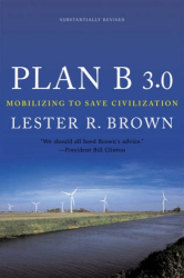 Lester R. Brown: Plan B 3.0: Mobilizing to Save Civilization, Third Edition