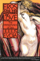 Julius Evola: Eros and the Mysteries of Love: The Metaphysics of Sex