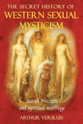 Arthur Versluis: The Secret History of Western Sexual Mysticism: Sacred Practices and Spiritual Marriage
