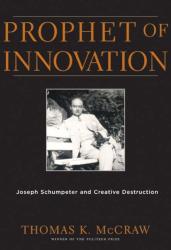 Thomas K. McCraw: Prophet of Innovation: Joseph Schumpeter and Creative Destruction