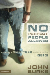 John Burke: No Perfect People Allowed: Creating A Come As You Are Culture in the Church