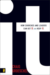 Craig Groeschel: It: How Churches and Leaders Can Get It and Keep It