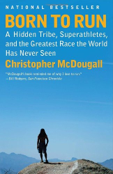 Christopher McDougall: Born to Run: A Hidden Tribe, Superathletes, and the Greatest Race the World Has Never Seen (Vintage)