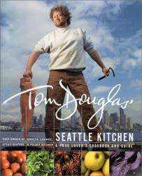 Tom Douglas: Tom Douglas' Seattle Kitchen