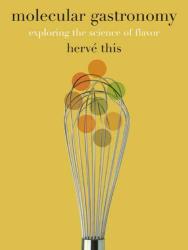 Hervé This: Molecular Gastronomy: Exploring the Science of Flavor