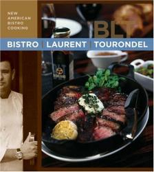 Laurent Tourondel: Bistro Laurent Tourondel: New American Bistro Cooking