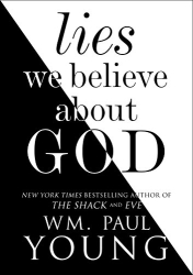 Wm. Paul Young: Lies We Believe About God