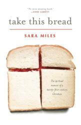 Sara Miles: Take This Bread: A Radical Conversion