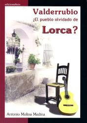 ANTONIO MOLINA MEDINA: Valderrubio: El Pueblo Olvidado de Lorca?: Granada (Spanish Edition)