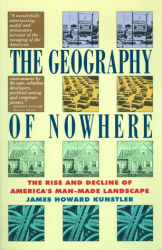 James Howard Kunstler: Geography of Nowhere: The Rise and Decline of America's Man-Made Landscape