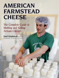 Paul Kindsedt: American Farmstead Cheese: The Complete Guide To Making and selling Artisan Cheeses