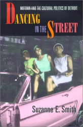 Suzanne E. Smith: Dancing in the Street : Motown and the Cultural Politics of Detroit
