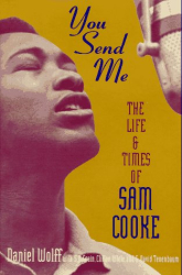 DANIEL J. WOLFF: You Send Me: The Life and Times of Sam Cooke