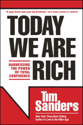 Tim Sanders: Today We Are Rich: Harnessing the Power of Total Confidence