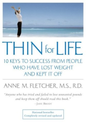 Anne M. Fletcher: Thin for Life : 10 Keys to Success from People Who Have Lost Weight and Kept It Off