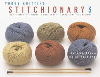 Vogue Knitting Magazine: The Vogue Knitting Stitchionary Volume Three: Color Knitting: The Ultimate Stitch Dictionary from the Editors of Vogue Knitting Magazine (Vogue Knitting Stitchionary Series)