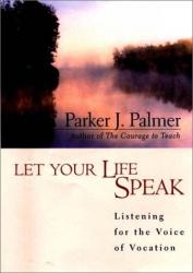 Parker J. Palmer: Let Your Life Speak
