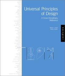 William Lidwell: Universal Principles of Design: 100 Ways to Enhance Usability, Influence Perception, Increase Appeal, Make Better Design Decisions, and Teach Through Design