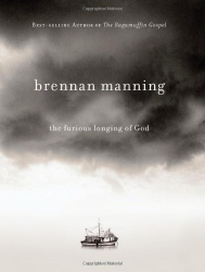 Brennan Manning: The Furious Longing of God
