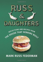 Mark Russ Federman: Russ & Daughters: Reflections and Recipes from the House That Herring Built