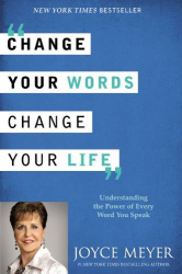 Joyce Meyer: Change Your Words, Change Your Life: Understanding the Power of Every Word You Speak
