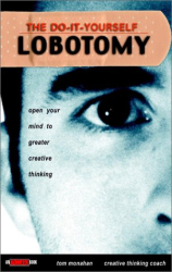 Tom Monahan: The Do It Yourself Lobotomy: Open Your Mind to Greater Creative Thinking