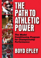 Boyd Epley: The Path to Athletic Power: The Model Conditioning Program for Championship Performance