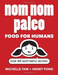 Michelle Tam: Nom Nom Paleo: Food for Humans