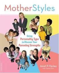 Janet P. Penley: Motherstyles: Using Personality Type to Discover Your Parenting Strengths