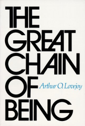 Arthur O. Lovejoy: The Great Chain of Being: A Study of the History of an Idea