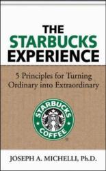 Joseph Michelli: The Starbucks Experience: 5 Principles for Turning Ordinary Into Extraordinary