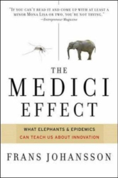 Frans Johansson: Medici Effect: What Elephants and Epidemics Can Teach Us About Innovation