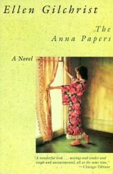 Ellen Gilchrist: The Anna Papers : A Novel