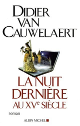 Didier Van Cauwelaert: La Nuit dernière au XVe siècle
