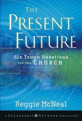 Reggie  McNeal: The Present Future: Six Tough Questions for the Church