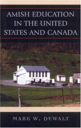 Mark W. Dewalt: Amish Education in the United States and Canada