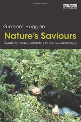 Graham Huggan: Nature's Saviours: Celebrity Conservationists in the Television Age