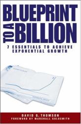 David G. Thomson: Blueprint to a Billion: 7 Essentials to Achieve Exponential Growth