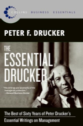 Peter F. Drucker: The Essential Drucker: The Best of Sixty Years of Peter Drucker's Essential Writings on Management (Collins Business Essentials)