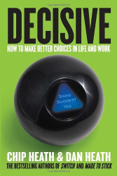 Chip Heath: Decisive: How to Make Better Choices in Life and Work